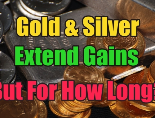 Gold & Silver Extend Gains But For How Long