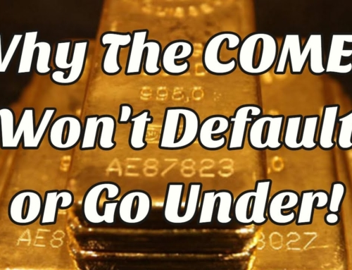 Why The Comex Won't Default Or Go Under!