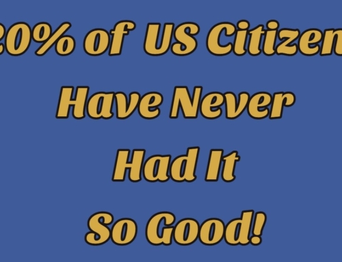 Why 20% of Americans Have Never Had It So Good – At Least Financially!