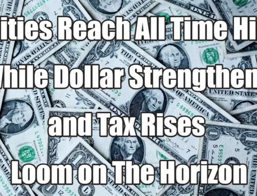 Equities Reach All Time Highs While Dollar Strengthens & Tax Rises Loom on the Horizon