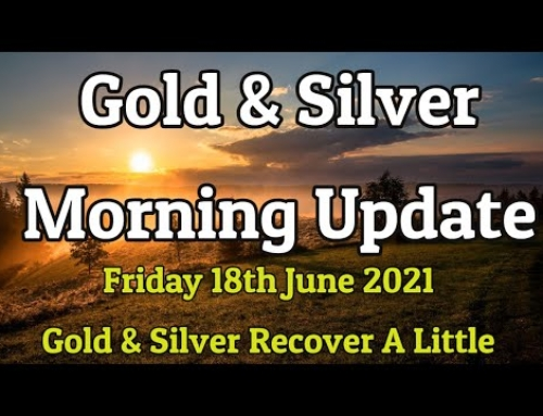 Morning Gold & Silver Update – Friday 18th June 2021 – Gold & Silver Recover a Little!