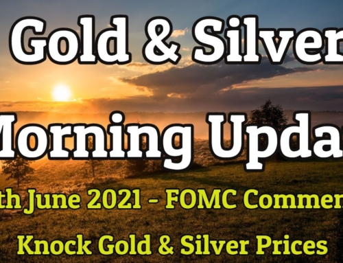 Morning Gold & Silver Update – Thursday 17th June 2021 – FOMC Comments Knock Gold & Silver Prices