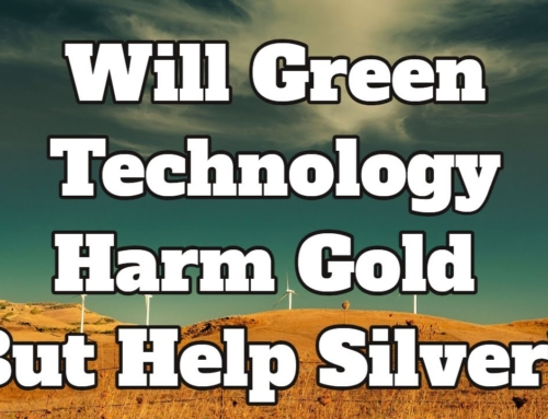 Will Green Technology Harm Gold But Help Silver?